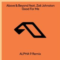 Above & Beyond feat. Zoë Johnston - Good For Me (ALPHA 9 Remix)