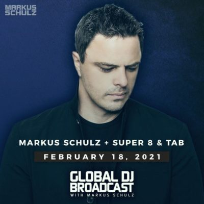 Global DJ Broadcast (18.02.2021) with Markus Schulz and Super8 & Tab