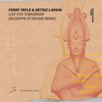 Ferry Tayle & Betsie Larkin - Live For Tomorrow (Giuseppe Ottaviani Remix)