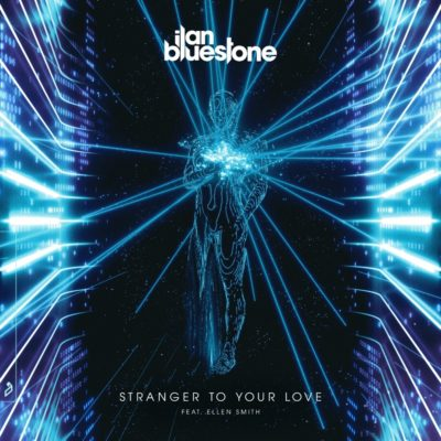 ilan Bluestone feat. Ellen Smith - Stranger To Your Love