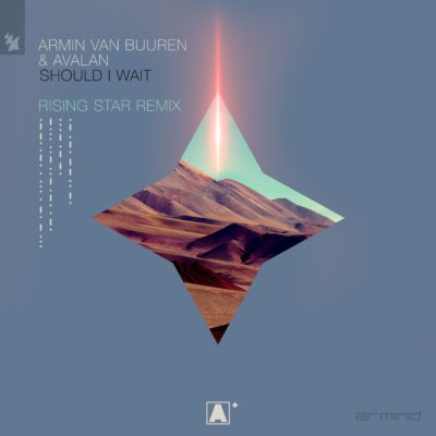 Armin van Buuren & Avalan – Should I Wait (Armin van Buuren presents Rising Star Remix)