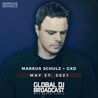 Global DJ Broadcast (27.05.2021) with Markus Schulz and GXD