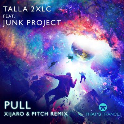 Talla 2XLC feat. Junk Project - Pull (Xijaro & Pitch Remix)